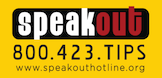 Call the SpeakOut Hotline at 800.423.TIPS
